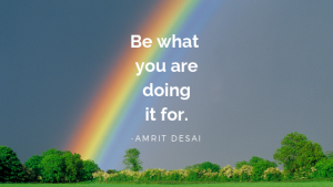 Be What You Are Doing It For